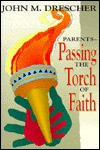 Parents--Passing the Torch of Faith - John M. Drescher