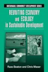 Reuniting Economy And Ecology In Sustainable Development (Sustainable Community Development) - Charles R. Beaton, Chris Maser, Russ Beaton