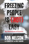 Freezing People Is (Not) Easy: My Adventures in Cryonics - Bob Nelson