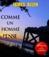 Comme Un Homme Pense (French Edition) - James Allen