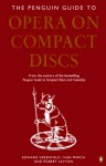 Opera on Compact Discs, The Penguin Guide to - Edward Greenfield, Robert Layton, Ivan March, Kathleen March