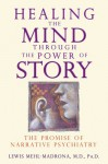Healing the Mind through the Power of Story: The Promise of Narrative Psychiatry - Lewis Mehl-Madrona