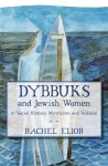 Dybbuks and Jewish Women: in Social History, Mysticism and Folklore - Rachel Elior