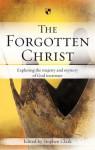 The Forgotten Christ - Stephen Clark