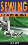 Sewing: Sewing For Beginners (With Images): (Sewing Patterns, Sewing Projects, How to Sew, Sewing for Beginners) - Ellen Davis