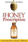 The Honey Prescription: The Amazing Power of Honey as Medicine - Nathaniel Altman