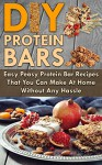 Protein Bars! DIY Protein Bars: Easy Peasy Protein Bar Recipes That You Can Make At Home Without Any Hassle (Protein power, Protein Bars, Protein Shakes Book 1) - Mark O'Connell