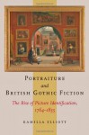 Portraiture and British Gothic Fiction: The Rise of Picture Identification, 1764–1835 - Kamilla Elliott