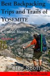 Best Backpacking Trips and Trails of YOSEMITE and the Central Sierra Volume I - Peter Scott