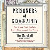 Prisoners of Geography: Ten Maps That Explain Everything About the World - Tim Marshall, Scott Brick