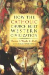 How the Catholic Church Built Western Civilization (Audio) - Thomas E. Woods Jr., Barrett Whitener
