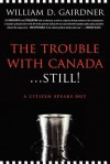 The Trouble with Canada ... Still!: A Citizen Speaks Out - William D. Gairdner