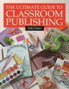 Ultimate Guide to Classroom Publishing, The - Judy Green