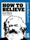 Karl Marx: How to Believe (Guardian Shorts) - Peter Thompson