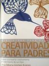 Creatividad para padres - Ana Milena Gomez Arango, Diego Parra Duque