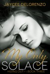 My Only Solace (Hiding Out - Book 3) - Jaycee DeLorenzo