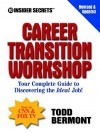 10 Insider Secrets Career Transition Workshop: Your Complete Guide to Discovering the Ideal Job! - Todd Bermont