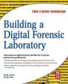 Building a Digital Forensic Laboratory: Establishing and Managing a Successful Facility - Andrew Jones, Craig Valli