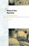 Natural Gas Hydrates: A Guide for Engineers - John Carroll