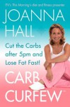 Carb Curfew: Cut the Carbs after 5pm and Lose Fat Fast! - Joanna Hall