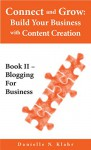 Connect and Grow: Build Your Business with Content Creation, Book II - Blogging for Business - Danielle N. Klahr