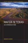 Water in Texas: An Introduction (Texas Natural History GuidesTM) - Andrew Sansom