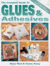 The Complete Guide to Glues & Adhesives: More Than 30 Projects Using New Products and Techniques - Nancy Ward, Tammy Young