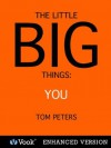 The Little Big Things: You - Tom Peters