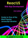 ReactJS: Web App Development: A guide to one of the most popular Javascript library (2nd edition) - Daniel Green