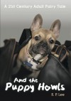And The Puppy Howls: A 21st Century Adult Fairy Tale - E.P. Lee