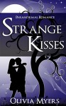 Romance: Strange Kisses (Paranormal Shapeshifter Stories) (New Adult Vampires Ghosts Dragons Romance) - Olivia Myers