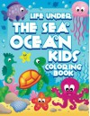 Life Under The Sea: Ocean Kids Coloring Book (Super Fun Coloring Books For Kids) (Volume 28) - Lilt Kids Coloring Books