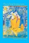 This Is How Honey Runs - Cassie Premo Steele, Philip Mullen