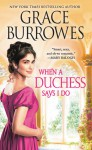 When a Duchess Says I Do (Rogues to Riches #2) - Grace Burrowes