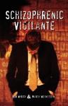 Schizophrenic Vigilante - Bob Wyrick, Marty Weinstein
