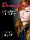 Damaged: Natalie's Story - Talia Jager