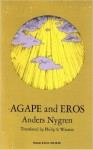 Agape and Eros (Part I: A Study of the Christian Idea of Love; Part II The History of the Christian Idea of Love) - Anders Nygren, Philip S. Watson