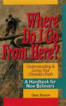 Where Do I Go from Here?: A Handbook for New Believers - Dave Branon