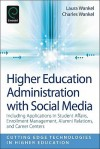 Higher Education Administration with Social Media: Including Applications in Student Affairs, Enrollment Management, Alumni Relations, and Career Centers - Laura A. Wankel, Charles Wankel