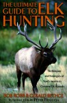 The Ultimate Guide to Elk Hunting - Bob Robb, Gerry Bethge, Gerald Bethge