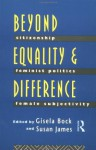 Beyond Equality and Difference: Citizenship, Feminist Politics and Female Subjectivity - Gisela Bock, Susan James