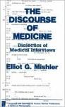 The Discourse Of Medicine: Dialectics Of Medical Interviews - Elliot George Mishler, Elliot G. Mishler