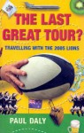 The Last Great Tour?: Travelling With The 2005 Lions - Paul Daly