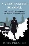A Very English Scandal: Sex, Lies and a Murder Plot at the Heart of the Establishment - John M. Preston