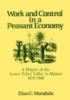 Work and Control in a Peasant Economy: A History of the Lower Tchiri Valley in Malawi, 1859-1960 - Elias C. Mandala