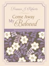Come Away My Beloved Devotional Journal - Frances J. Roberts