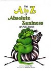 The A To Z Of Absolute Zaniness - Carol M. Mills
