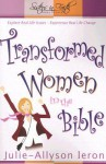 Transformed Women in the Bible: Explore Real Life Issues. Experience Real Life Change - Julie-Allyson Ieron