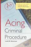 Acing Criminal Procedure: A Checklist Approach to Solving Procedural Problems - Leslie W. Abramson