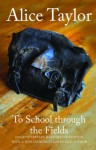To School Through the Fields: 25th Anniversary Illustrated Edition - Alice Taylor